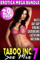 Taboo Inc. Sex Mix 7 : 20 Pack Erotica Mega Bundle (Rough Sex Erotica Virgin Erotica MILF Erotica Breeding Erotica Lactation Erotica Reverse Cuckold Erotica First Time Erotica) - Taboo Inc. Sex Mix, #7 ebook by Connie Cuckquean, Tori Westwood, Kimmy Welsh,...