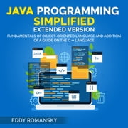 Java Programming Simplified (Extended Version) - Fundamental of Object-Oriented Language and Addition of a Guide on the C++ Language audiobook by Eddy Romansky