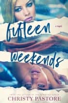 Fifteen Weekends ebook by Christy Pastore