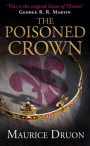 The Poisoned Crown (The Accursed Kings, Book 3) ebook by Maurice Druon