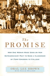 The Promise - How One Woman Made Good on Her Extraordinary Pact to Send a Classroom of 1st Gra ders to College ebook by Oral Lee Brown,Caille Millner
