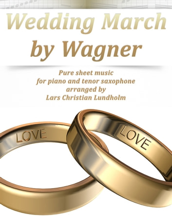 Wedding March by Wagner Pure sheet music for piano and tenor saxophone arranged by Lars Christian Lundholm ebook by Pure Sheet Music