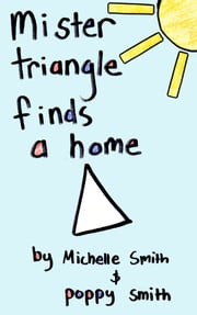 Mister Triangle Finds A Home ebook by Michelle Smith,Poppy Smith