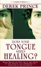 Does Your Tongue Need Healing? ebook by Derek Prince