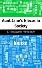 Aunt Jane's Nieces in Society ebook by L. Frank (Lyman Frank) Baum