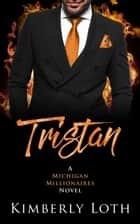 Tristan - Michigan Millionaires, #5 ebook by Kimberly Loth
