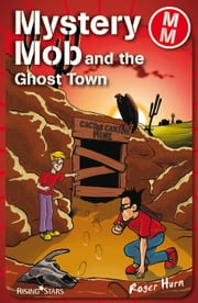 Mystery Mob and the Ghost Town ebook by Roger Hurn