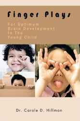 Finger Plays For Optimum Brain Development In The Young Child ebook by Dr. Carole D. Hillman