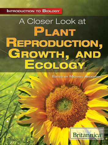 A Closer Look at Plant Reproduction, Growth, and Ecology ebook by Britannica Educational Publishing