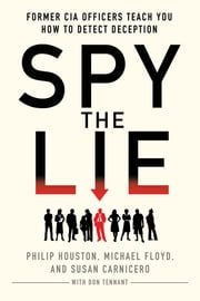Spy the Lie - Former CIA Officers Teach You How to Detect Deception ebook by Philip Houston, Michael Floyd, Susan Carnicero,...