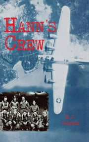 Hann's Crew - 490th Bomb Group of the Mighty 8th Air Force ebook by E. J. Johnson