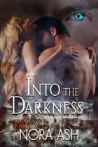 Into the Darkness - Paranormal Menage Romance ebook by Nora Ash
