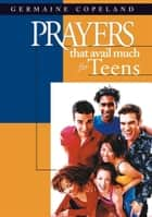 Prayers That Avail Much for Teens ebook by Germaine Copeland