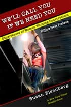 We'll Call You If We Need You - Experiences of Women Working Construction ebook by Susan Eisenberg