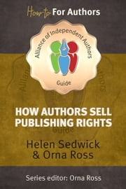 How Authors Sell Publishing Rights ebook by Helen Sedwick, Orna Ross