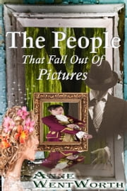 The People That Fall Out Of Pictures ebook by Anne Wentworth