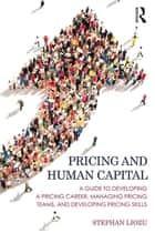Pricing and Human Capital - A Guide to Developing a Pricing Career, Managing Pricing Teams, and Developing Pricing Skills ebook by Stephan M Liozu