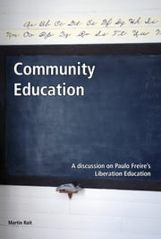 Community Education A discussion on Paulo Freire's Liberation Education ebook by Martin Rait