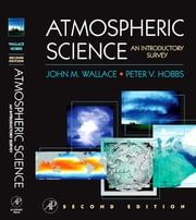 Atmospheric Science - An Introductory Survey ebook by John M. Wallace,Peter V. Hobbs