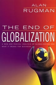 The End Of Globalization ebook by Alan Rugman