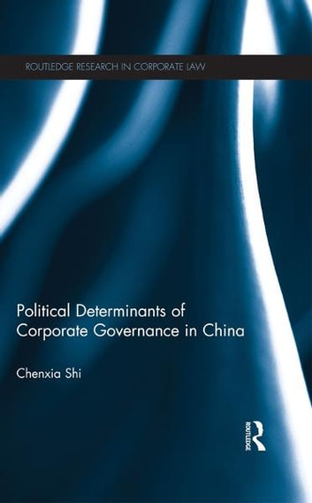 The Political Determinants of Corporate Governance in China ebook by Chenxia Shi
