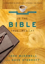 Is the Bible True . . . Really? - A Dialogue on Skepticism, Evidence, and Truth ebook by Dave Sterrett,Josh McDowell