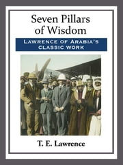 Seven Pillars of Wisdom eBook by T. E. Lawrence