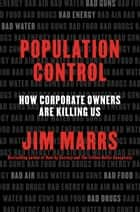 Population Control - How Corporate Owners Are Killing Us ebook by