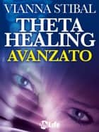 ThetaHealing Avanzato ebook by Vianna Stibal
