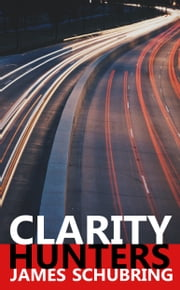 Clarity Hunters ebook by James Schubring