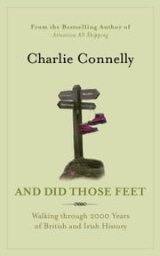 And Did Those Feet - Walking Through 2000 Years of British and Irish History ebook by Charlie Connelly
