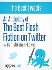 The Best Flash Fiction on Twitter ebook by Ben Mitchell-Lewis