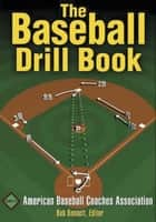 Baseball Drill Book, The ebook by American Baseball Coaches Association