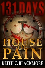 House of Pain - 131 Days, #3 ebook by Keith C Blackmore
