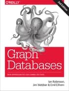 Graph Databases - New Opportunities for Connected Data ebook by Ian Robinson, Jim Webber, Emil Eifrem