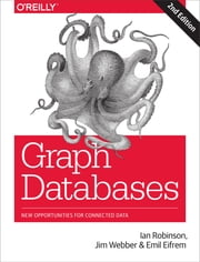 Graph Databases - New Opportunities for Connected Data ebook by Ian Robinson,Jim Webber,Emil Eifrem