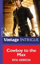 Cowboy to the Max (Mills & Boon Intrigue) (Bucking Bronc Lodge, Book 3) ebook by Rita Herron