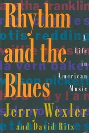 Rhythm And The Blues - A Life in American Music ebook by Jerry Wexler