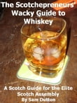 The Scotchepreneurs' Wacky Guide to Whiskey, a Scotch Guide for the Elite Scotch Assembly