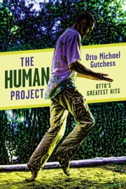 The Human Project - Otto's Greatest Hits ebook by Otto Michael Gutchess