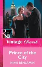 Prince Of The City (Mills & Boon Vintage Cherish) ebook by Nikki Benjamin