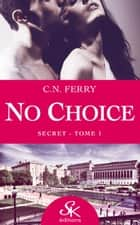 Secret - No Choice, T1 ebook by C.N. Ferry