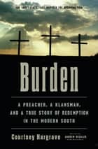 Burden - A Preacher, a Klansman, and a True Story of Redemption in the Modern South ebook by Courtney Hargrave