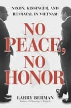 No Peace, No Honor ebook by Larry Berman