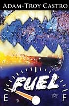 Fuel ebook by Adam-Troy Castro