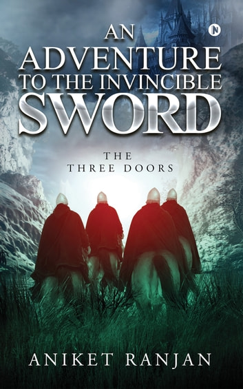 An Adventure To The Invincible Sword - The Three Doors ebook by Aniket Ranjan