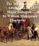 The Tremendous Adventures of Major Gahagan ebook by William Makepeace Thackeray