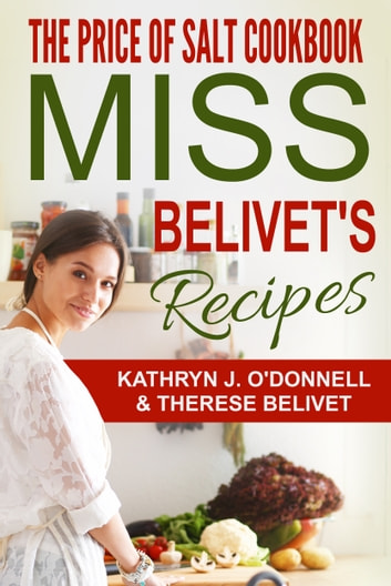 The Price of Salt Cookbook - Miss Belivet's Recipes ebook by Kathryn J. O'Donnell,Therese Belivet