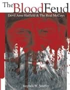 The Blood Feud - Devil Anse Hatfield & the Real Mccoys ebook by Stephen W. Snuffer