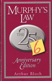 Murphy's Law: The 26th Anniversary Edition - The 26th Anniversary Edition ebook by Arthur Bloch